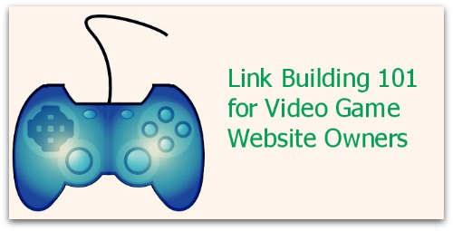 Link Building 101 for Video Gamers