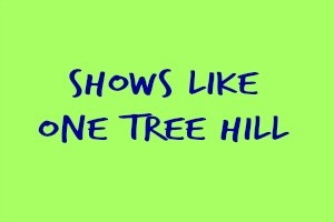 Shows Like One Tree Hill