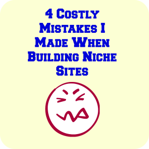 4 Costly Mistakes I Made When Building Niche Sites