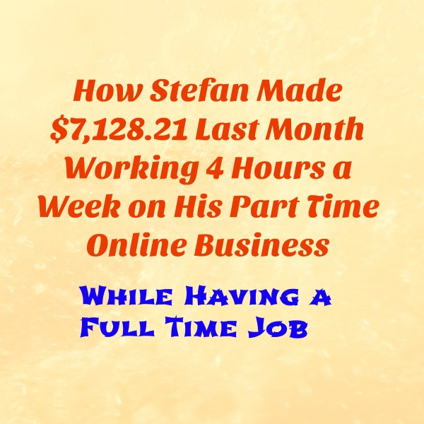 how-stefan-made-7128-21-last-month-working-4-hours-a-week-on-his-part-time-online-business-while-having-a-full-time-job