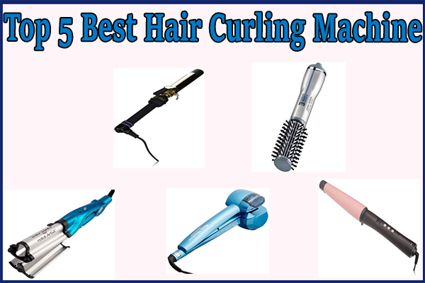 Top 5 Best Hair Curling Machine For Awesome Women Online Fanatic